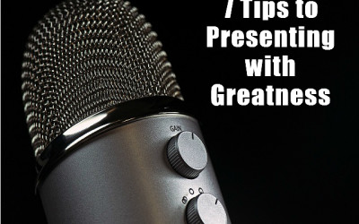 7 Tips to Presenting with Greatness